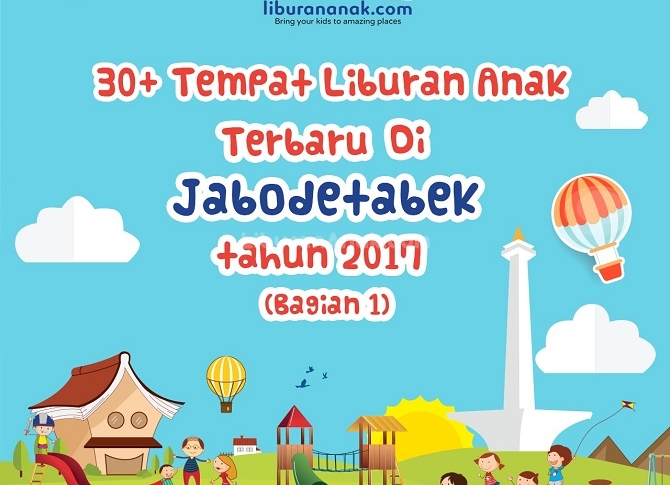 30+ Tempat Liburan Anak Terbaru 2017 di JAKARTA & sekitarnya (Bagian 1)