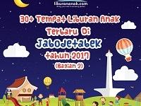30+ Tempat Liburan Anak Terbaru 2017 di JAKARTA & sekitarnya (Bagian 2)