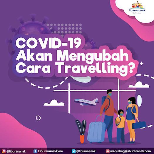 Covid-19 akan mengubah cara Travelling?