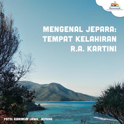 Mengenal Jepara: Tempat Kelahiran R.A. Kartini