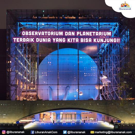 Observatorium Dan Planetarium Terbaik Dunia yang kita bisa kunjungi!